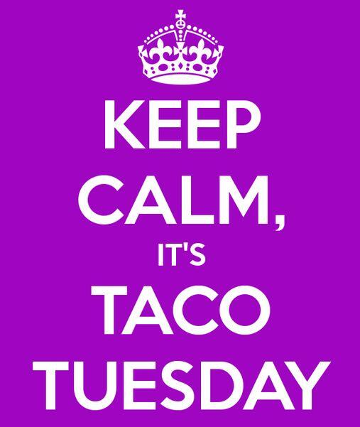 """Keep calm, it's Taco Tuesday""."
