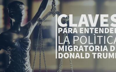 Claves para entender la política migratoria de Donald Trump