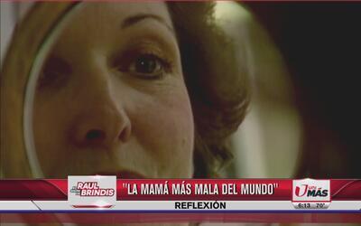Reflexión: La mamá más mala del mundo