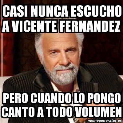 """Casi nunca escucho a Vicente Fernández pero cuando lo pongo canto a tod..."