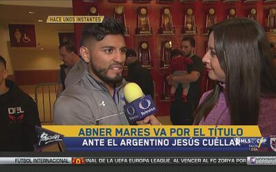 """Abner Mares, sobre Cuéllar: """"A mí sólo me intimidan mi madre y mi esposa"""""""