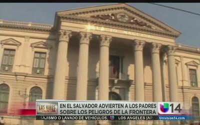 En El Salvador advierten a los padres sobre los peligros de la frontera