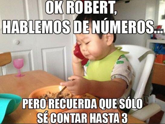 """""""Ok Robert, hablémos de números... pero recuerda que sólo sé contar hast..."""
