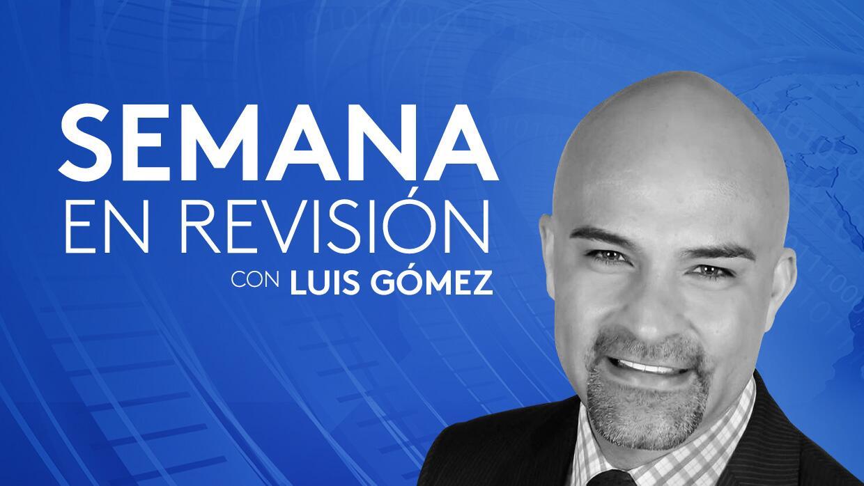 Semana en revisión, con Luis Gómez - Podcast