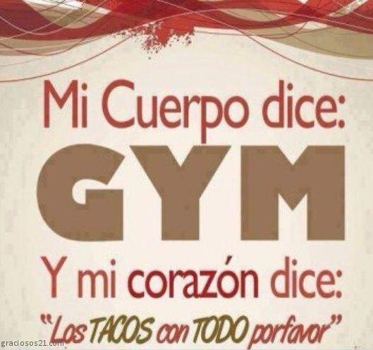 """""""Mi cuerpo dice: GYM y mi corazón dice: los tacos con todo p..."""