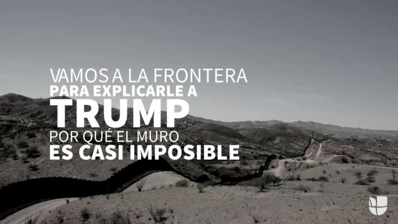 Vamos a la frontera para explicarle a Trump por qué el muro es casi impo...
