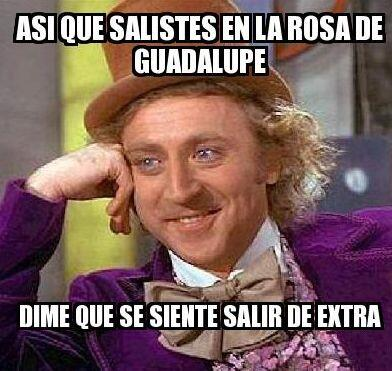 """""""Así que saliste en la Rosa de Guadalupe. Dime qué se siente salir de ex..."""