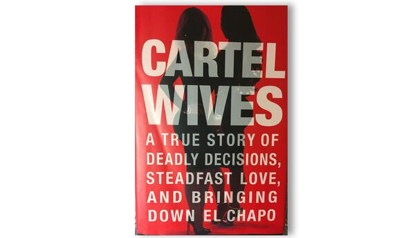 'Cartel Wives, A true story of deadly decisons, steadfast love, and...